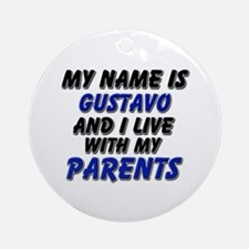 my name is gustavo and I live with my parents Orna