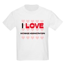 I LOVE DATABASE ADMINISTRATORS T-Shirt