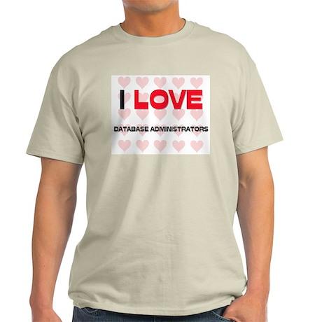 I LOVE DATABASE ADMINISTRATORS Light T-Shirt
