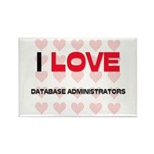 I LOVE DATABASE ADMINISTRATORS Rectangle Magnet