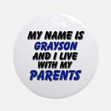 my name is grayson and I live with my parents Orna