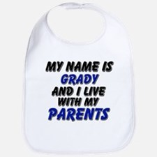 my name is grady and I live with my parents Bib