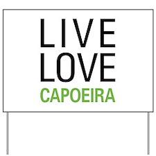 Live Love Capoeira Yard Sign