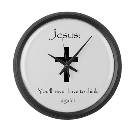 Jesus: No thought required! Large Wall Clock