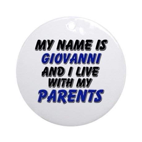 my name is giovanni and I live with my parents Orn