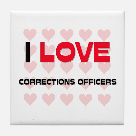 I LOVE CORRECTIONS OFFICERS Tile Coaster