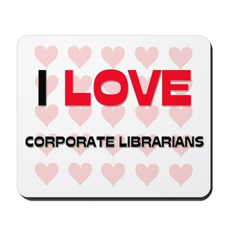I LOVE CORPORATE LIBRARIANS Mousepad