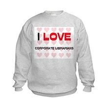 I LOVE CORPORATE LIBRARIANS Sweatshirt
