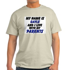 my name is gayle and I live with my parents T-Shirt
