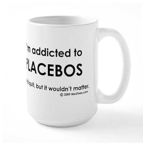 I'm Addicted to Placebos Large Mug
