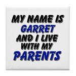 my name is garret and I live with my parents Tile