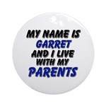 my name is garret and I live with my parents Ornam