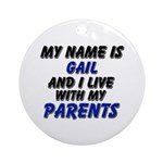 my name is gail and I live with my parents Ornamen
