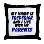 my name is frederick and I live with my parents Th