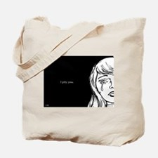 I Pity You Tote Bag