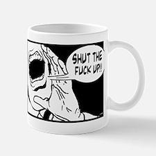 Shut the Fuck Up!!! Mug