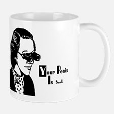 Your Penis is Small Mug