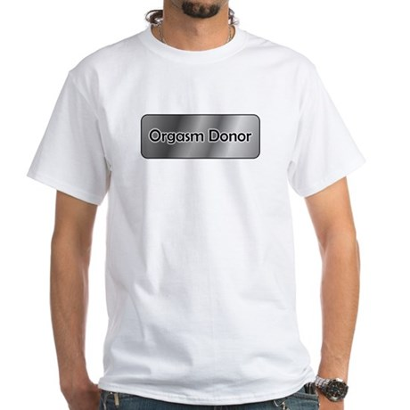 Orgasm Donor White T-Shirt