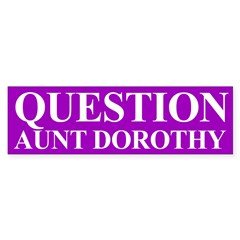Question Aunt Dorothy (bumper sticker)