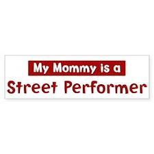 Mom is a Street Performer Bumper Bumper Sticker