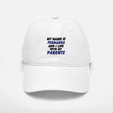 my name is fernanda and I live with my parents Baseball Baseball Cap