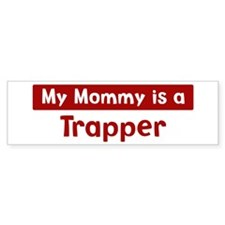 Mom is a Trapper Bumper Car Sticker