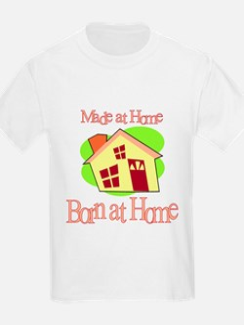 Made and Born at Home (Homebirth) Kids T-Shirt