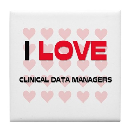 I LOVE CLINICAL DATA MANAGERS Tile Coaster