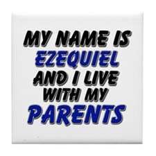 my name is ezequiel and I live with my parents Til