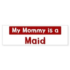 Mom is a Maid Bumper Bumper Sticker