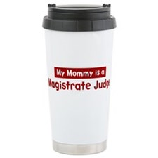 Mom is a Magistrate Judge Travel Mug