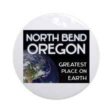 north bend oregon - greatest place on earth Orname