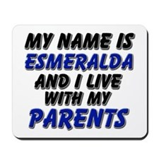 my name is esmeralda and I live with my parents Mo
