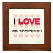 I LOVE CHILD PSYCHOTHERAPISTS Framed Tile