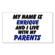 my name is enrique and I live with my parents Stic