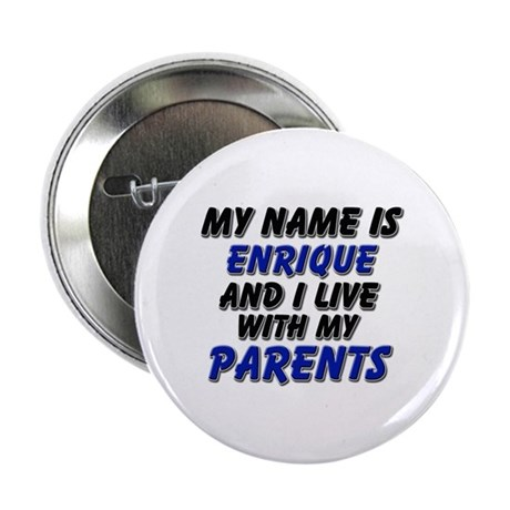 my name is enrique and I live with my parents 2.25