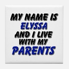 my name is elyssa and I live with my parents Tile