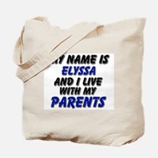 my name is elyssa and I live with my parents Tote