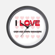 I LOVE CASH AND CARRY MANAGERS Wall Clock