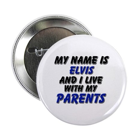 my name is elvis and I live with my parents 2.25""