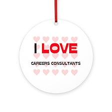 I LOVE CAREERS CONSULTANTS Ornament (Round)