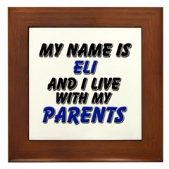 my name is eli and I live with my parents Framed T