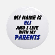 my name is eli and I live with my parents Ornament