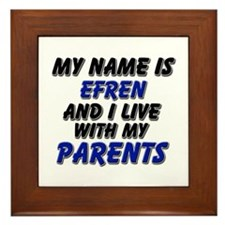my name is efren and I live with my parents Framed