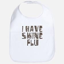 I Have Swine Flu Bib