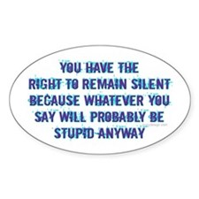 You Have The Right ... Oval Decal
