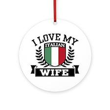 I Love My Italian Wife Ornament (Round)