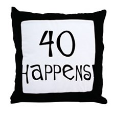 40th birthday gifts 40 happens Throw Pillow