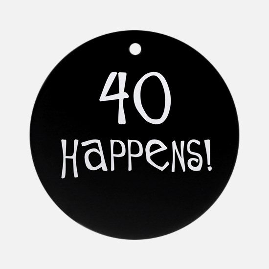 40th birthday gifts 40 happens Ornament (Round)