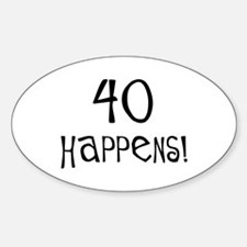40th birthday gifts 40 happens Oval Decal